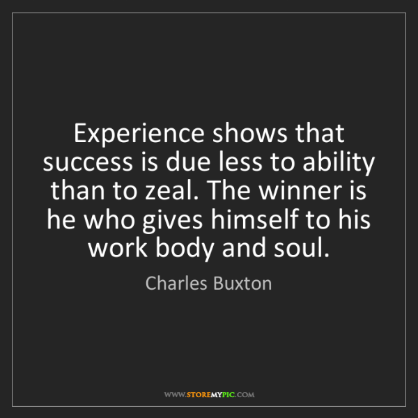 Charles Buxton: Experience shows that success is due less to ability...