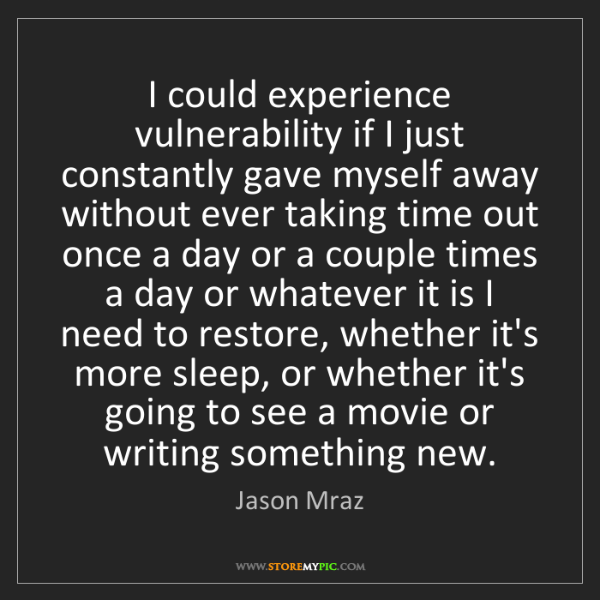 Jason Mraz: I could experience vulnerability if I just constantly...