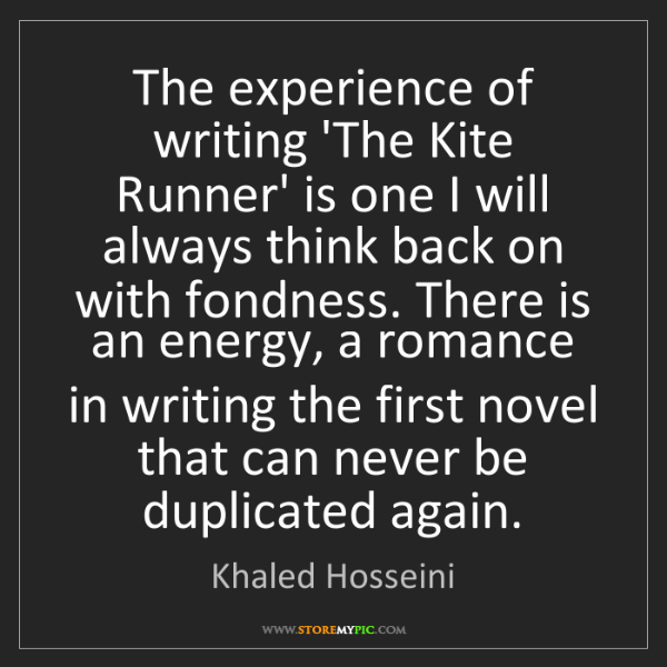 Khaled Hosseini: The experience of writing 'The Kite Runner' is one I...