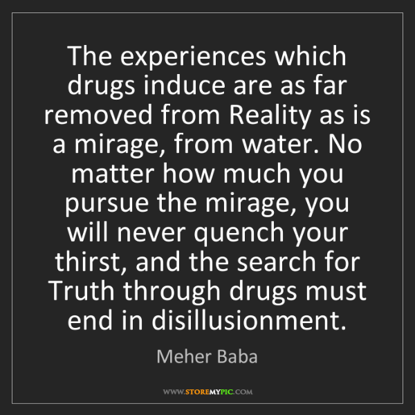 Meher Baba: The experiences which drugs induce are as far removed...