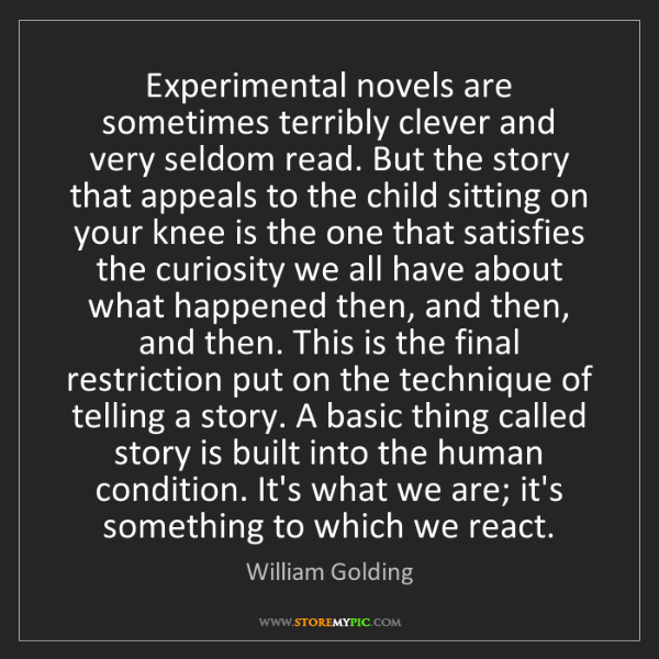 William Golding: Experimental novels are sometimes terribly clever and...