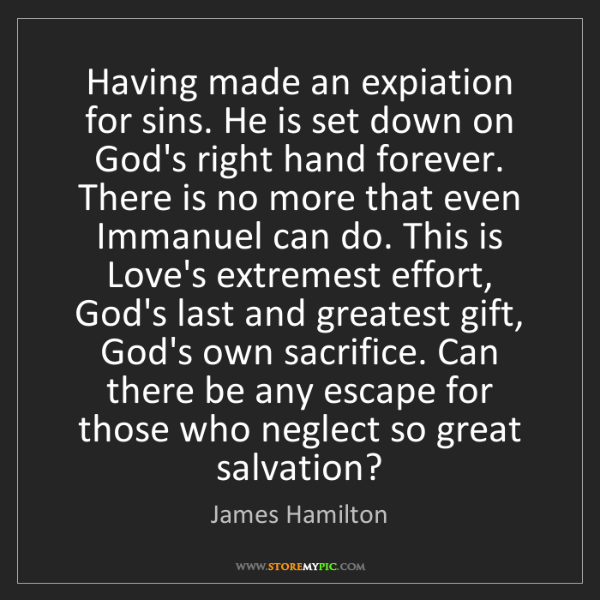 James Hamilton: Having made an expiation for sins. He is set down on...