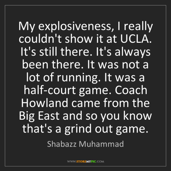 Shabazz Muhammad: My explosiveness, I really couldn't show it at UCLA....