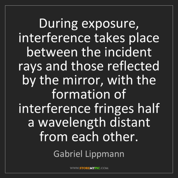 Gabriel Lippmann: During exposure, interference takes place between the...