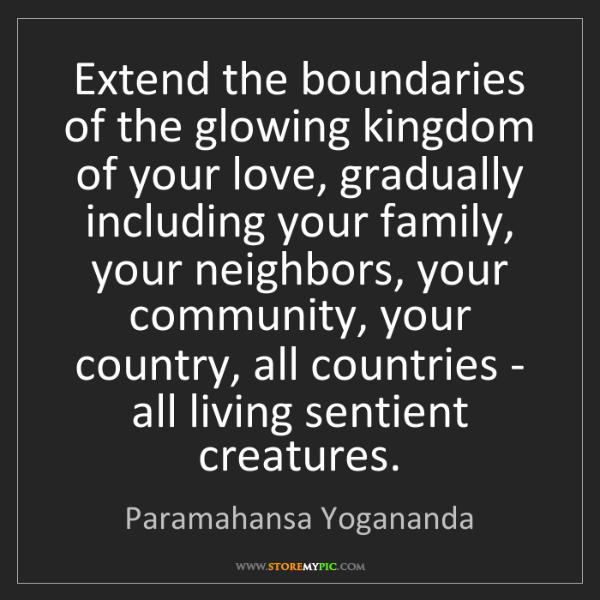 Paramahansa Yogananda: Extend the boundaries of the glowing kingdom of your...