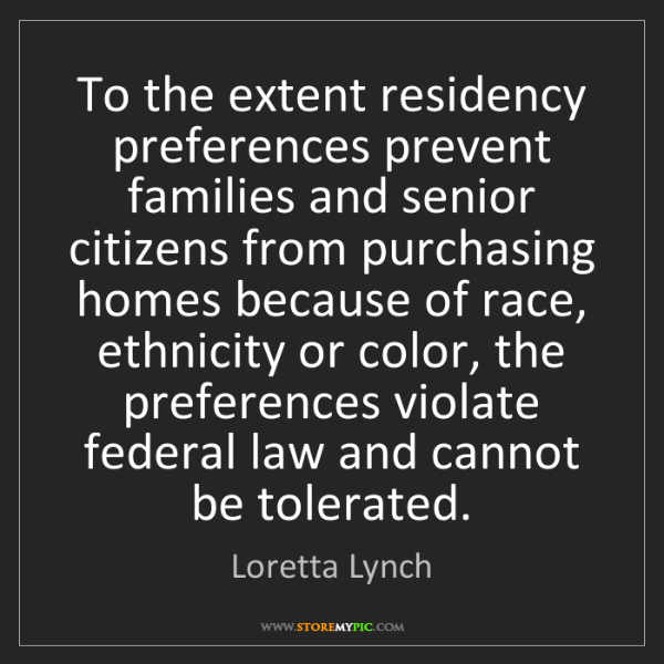 Loretta Lynch: To the extent residency preferences prevent families...