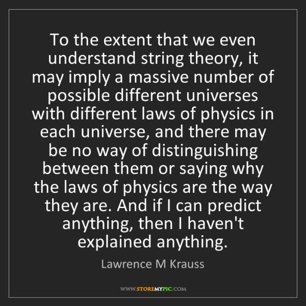 Lawrence M Krauss: To the extent that we even understand string theory,...