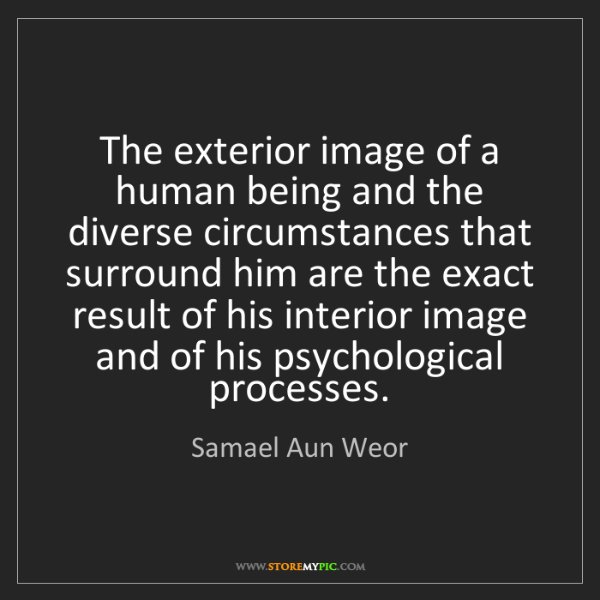 Samael Aun Weor: The exterior image of a human being and the diverse circumstances...