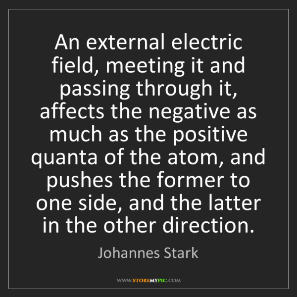 Johannes Stark: An external electric field, meeting it and passing through...