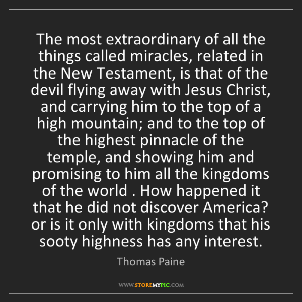 Thomas Paine: The most extraordinary of all the things called miracles,...
