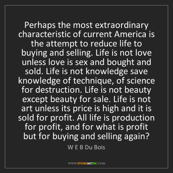 W E B Du Bois: Perhaps the most extraordinary characteristic of current...