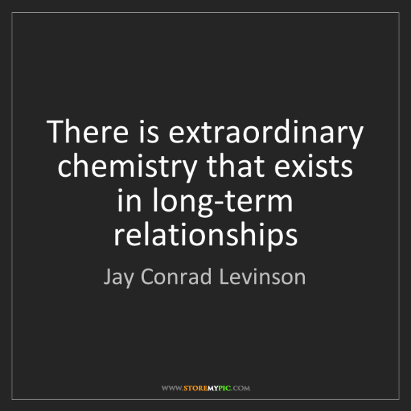 Jay Conrad Levinson: There is extraordinary chemistry that exists in long-term...