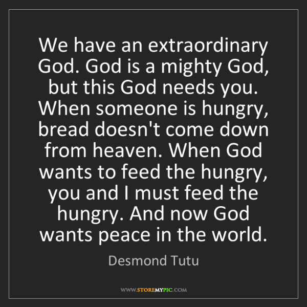 Desmond Tutu: We have an extraordinary God. God is a mighty God, but...