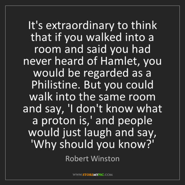 Robert Winston: It's extraordinary to think that if you walked into a...