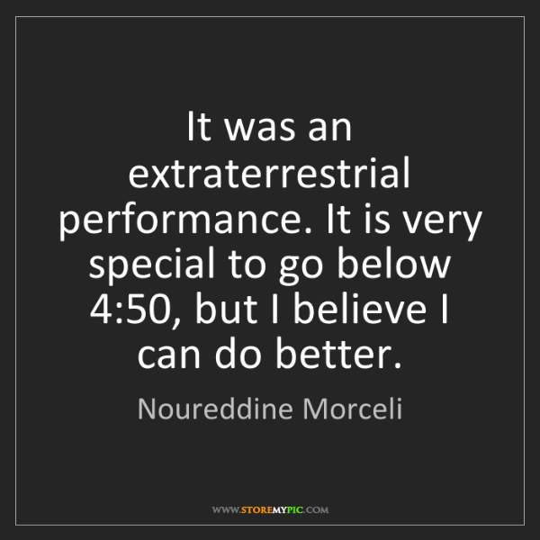 Noureddine Morceli: It was an extraterrestrial performance. It is very special...