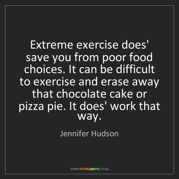 Jennifer Hudson: Extreme exercise does' save you from poor food choices....