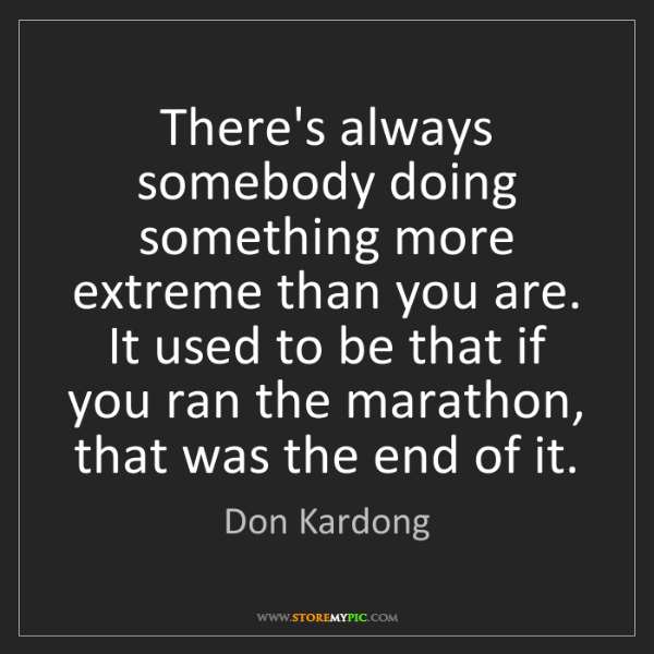 Don Kardong: There's always somebody doing something more extreme...