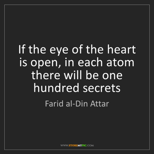 Farid al-Din Attar: If the eye of the heart is open, in each atom there will...