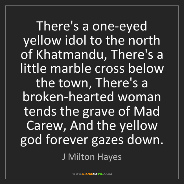 J Milton Hayes: There's a one-eyed yellow idol to the north of Khatmandu,...