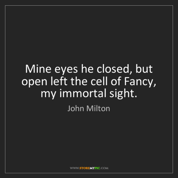 John Milton: Mine eyes he closed, but open left the cell of Fancy,...