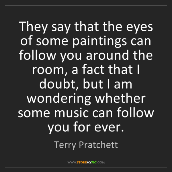Terry Pratchett: They say that the eyes of some paintings can follow you...