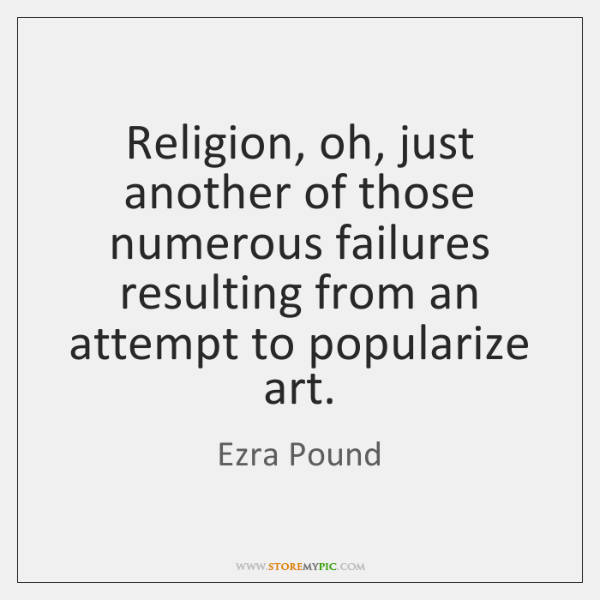 Religion, oh, just another of those numerous failures resulting from an attempt ...