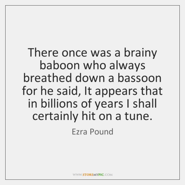 There once was a brainy baboon who always breathed down a bassoon ...