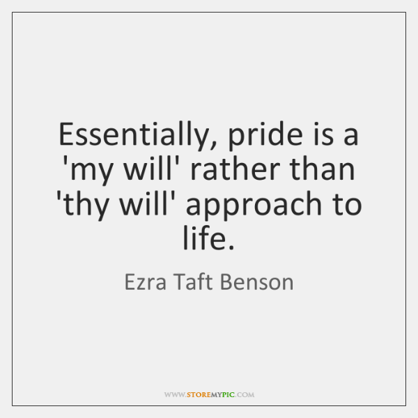 Essentially, pride is a 'my will' rather than 'thy will' approach to ...