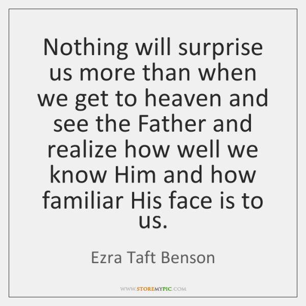 Nothing will surprise us more than when we get to heaven and ...