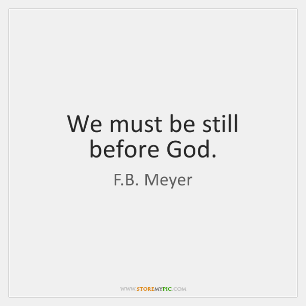 We must be still before God.