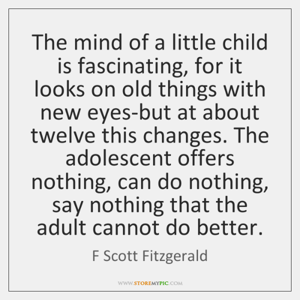 The mind of a little child is fascinating, for it looks on ...