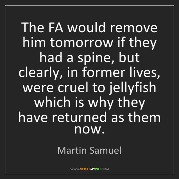 Martin Samuel: The FA would remove him tomorrow if they had a spine,...