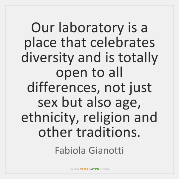 Our laboratory is a place that celebrates diversity and is totally open ...