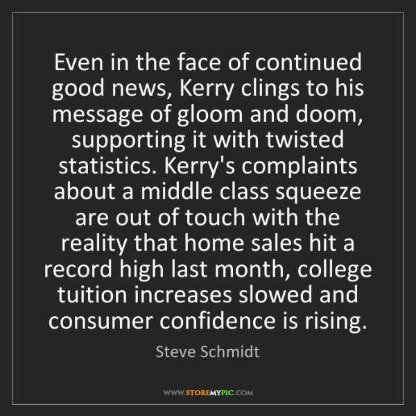Steve Schmidt: Even in the face of continued good news, Kerry clings...