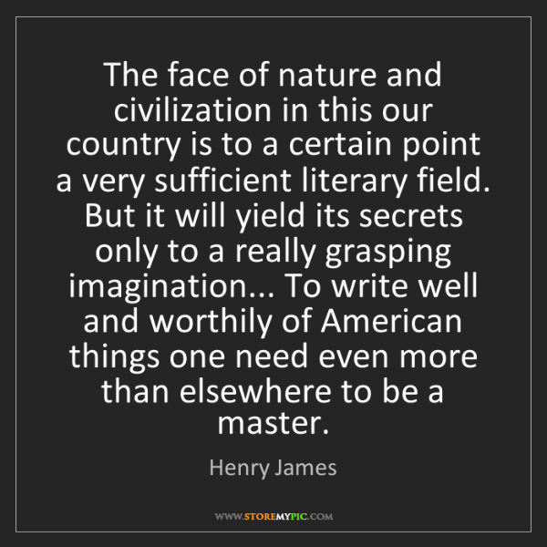 Henry James: The face of nature and civilization in this our country...