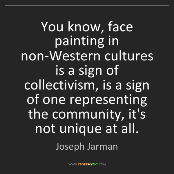 Joseph Jarman: You know, face painting in non-Western cultures is a...