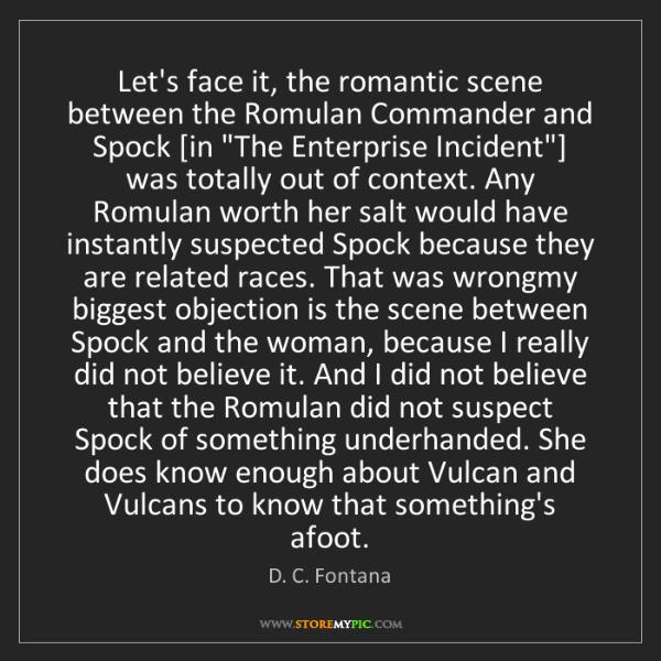 D. C. Fontana: Let's face it, the romantic scene between the Romulan...
