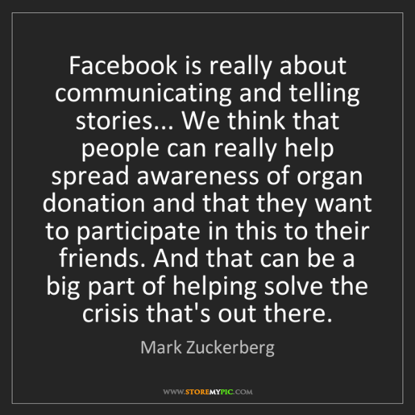 Mark Zuckerberg: Facebook is really about communicating and telling stories......
