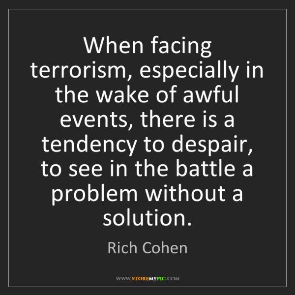 Rich Cohen: When facing terrorism, especially in the wake of awful...