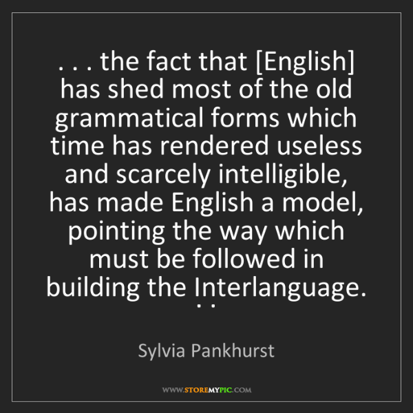 Sylvia Pankhurst: . . . the fact that [English] has shed most of the old...