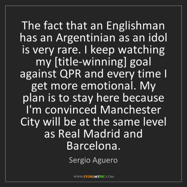 Sergio Aguero: The fact that an Englishman has an Argentinian as an...