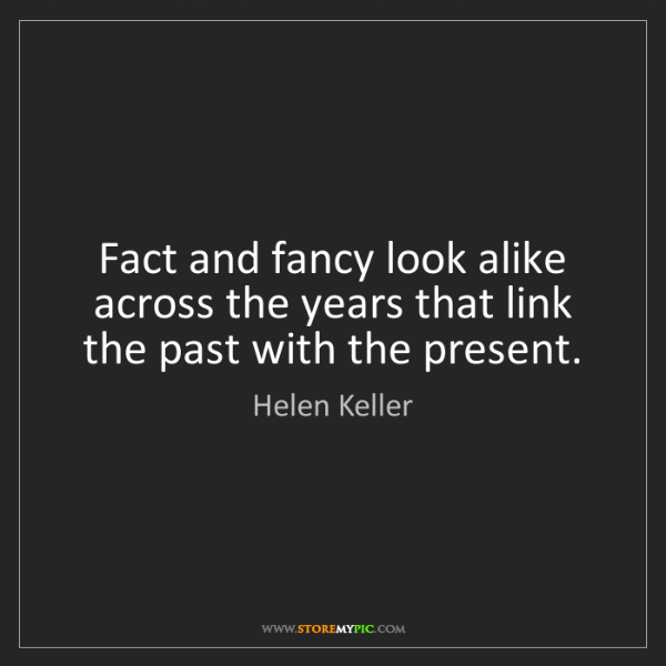 Helen Keller: Fact and fancy look alike across the years that link...