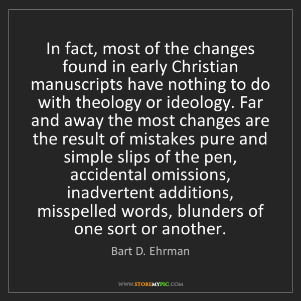 Bart D. Ehrman: In fact, most of the changes found in early Christian...