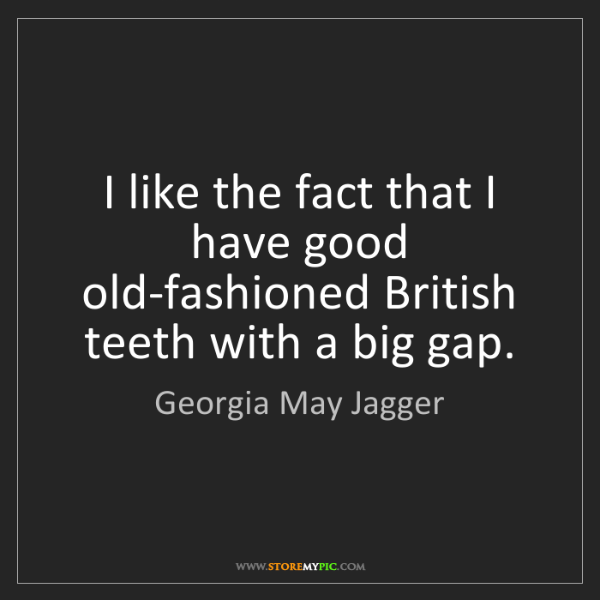 Georgia May Jagger: I like the fact that I have good old-fashioned British...