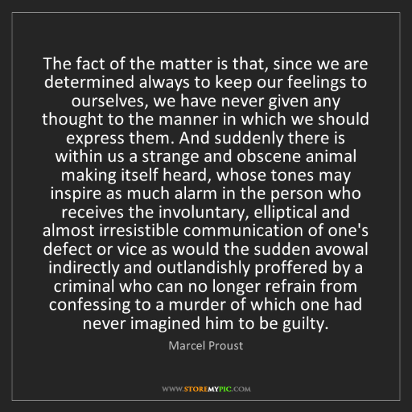 Marcel Proust: The fact of the matter is that, since we are determined...