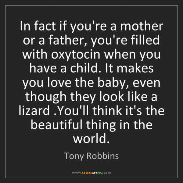 Tony Robbins: In fact if you're a mother or a father, you're filled...