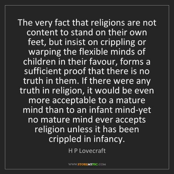 H P Lovecraft: The very fact that religions are not content to stand...