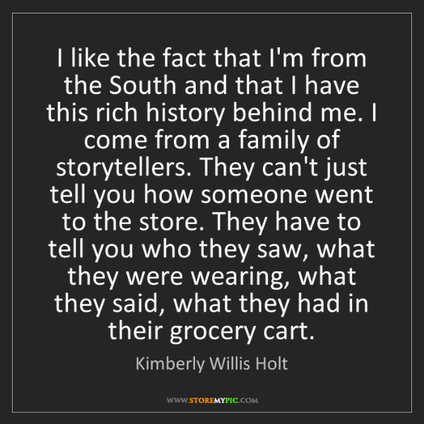 Kimberly Willis Holt: I like the fact that I'm from the South and that I have...