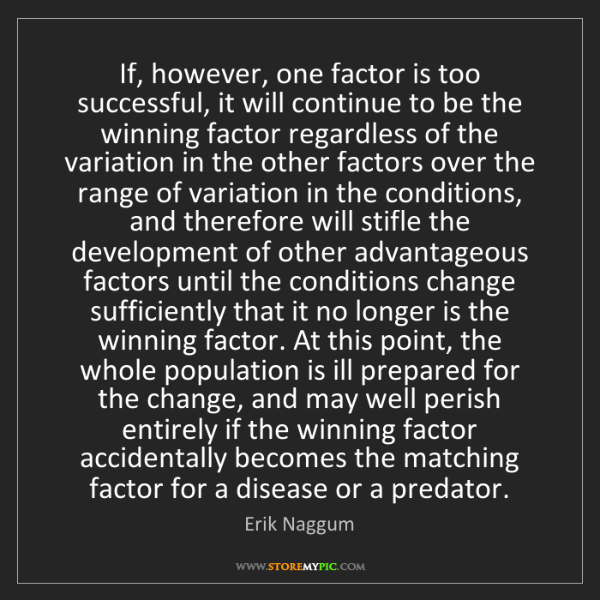 Erik Naggum: If, however, one factor is too successful, it will continue...