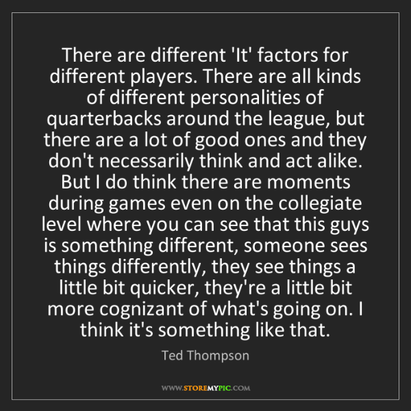Ted Thompson: There are different 'It' factors for different players....